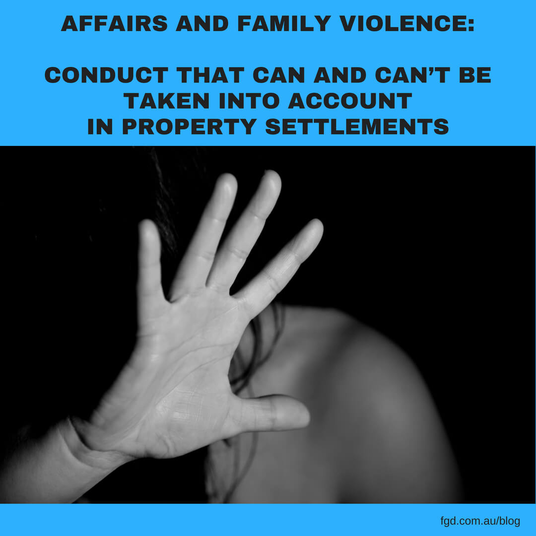 AFFAIRS AND FAMILY VIOLENCE_CONDUCT THAT CAN AND CAN'T BE TAKEN INTO ACCOUNT IN PROPERTY SETTLEMENTS (1)